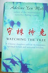 'WATCHING THE TREE: A CHINESE DAUGHTER REFLECTS ON HAPPINESS, SPIRITUAL BELIEFS AND UNIVERSAL WISDOM: TO CATCH A HARE - REFLECTIONS ON CHINESE WISDOM