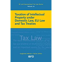 Taxation of Intellectual Property under Domestic Law, EU Law and Tax Treaties (EC and International Tax Law Series Book 16)