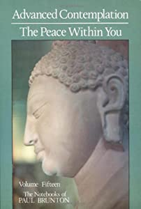 Advanced Contemplation: The Peace Within You: Notebooks (Notebooks of Paul Brunton (Paperback)) (Volume 15)