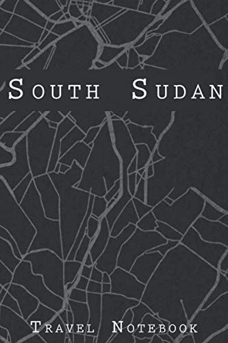 South Sudan Travel Notebook: 6x9 Travel Journal with prompts and Checklists perfect gift for your Trip to South Sudan for every Traveler