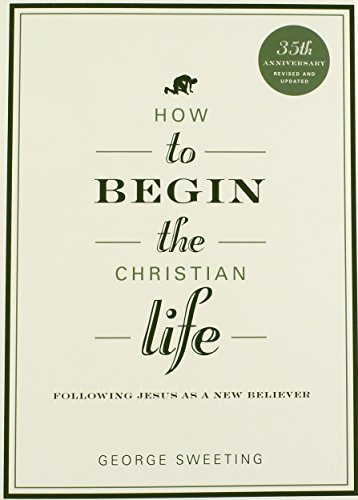 How to Begin the Christian Life: Following Jesus as a New Believer (How to the Christian Life)