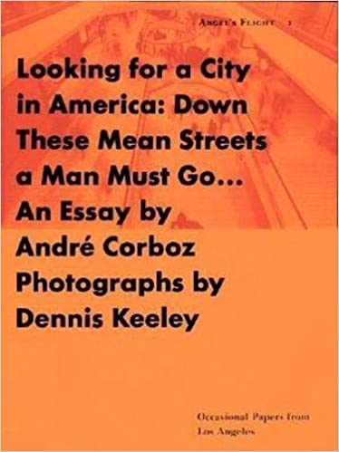 Looking For A City In America Down These Mean Streets A Man Must Go Angel S Flight 1 Corboz Andre Keeley Dennis 9780879239350 Amazon Com Books