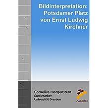 Bildinterpretation: Potsdamer Platz  von Ernst Ludwig Kirchner (German Edition)