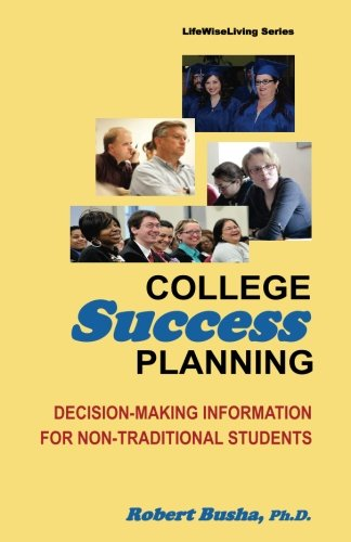 College Success Planning: Decision-Making Information for Non-Traditional Students (College and Career Success)