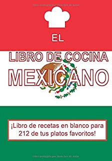 El libro de cocina mexicano: Libro de recetas en blanco para 212 de tus platos