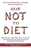 Books : How Not to Diet: The Groundbreaking Science of Healthy, Permanent Weight Loss