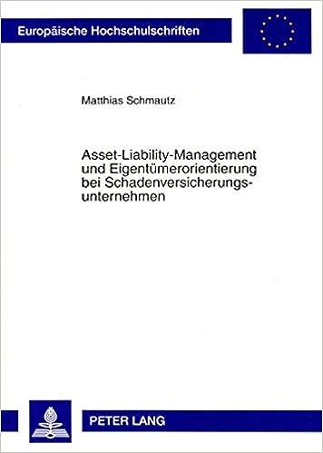Asset-Liability-Management Und Eigentuemerorientierung Bei Schadenversicherungsunternehmen (Europaeische Hochschulschriften / European University Studie)