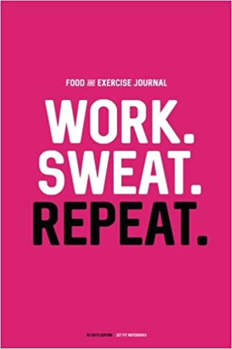Food and Exercise Journal Work Sweat Repeat Daily Food and