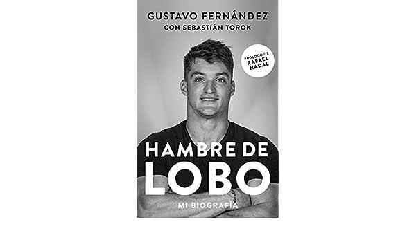 Amazon.com: Hambre de Lobo. Mi biografía: Gustavo Fernández por Sebastián Torok (Spanish Edition) eBook: Sebastian Torok: Kindle Store