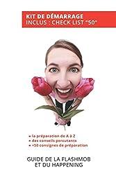 Guide de la Flashmob et du Happening: Toutes les clés pour réussir votre événement participatif (GUIDES POUR TOUS) (French Edition)