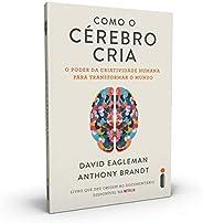 Como O Cérebro Cria: O Poder Da Criatividade Humana Para Transformar O Mundo