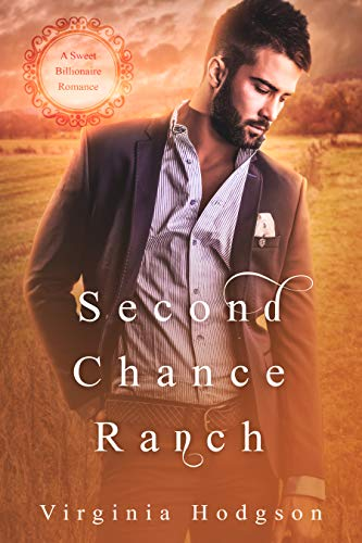 Second Chance Ranch - A Sweet Billionaire Romance