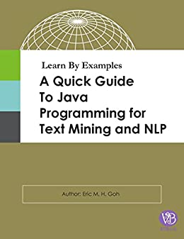 Learn By Examples - A Quick Guide to Java Programming for Text Mining and NLP by [M. H. Goh, Eric]
