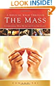 #7: A Biblical Walk Through the Mass (Book): Understanding What We Say and Do In The Liturgy