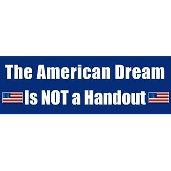 The american dream is not a handout bumper sticker anti liberal pro trump reagan