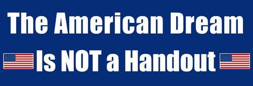 The American Dream is NOT a Handout Bumper Sticker (anti liberal pro trump reagan)