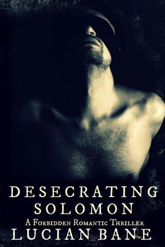 Desecrating Solomon: A Forbidden Romantic Thriller (The Desecration Series) (Volume 1) PDF