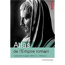 ATLAS DE L'EMPIRE ROMAIN : CONSTRUCTION ET APOGÉE