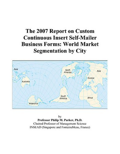 The 2007 Report on Custom Continuous Insert Self-Mailer Business Forms: World Market Segmentation by City