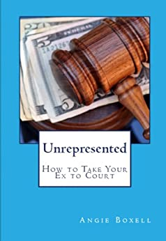 Unrepresented - How to Take Your Ex to Court Without Representation by [Boxell, Angela]