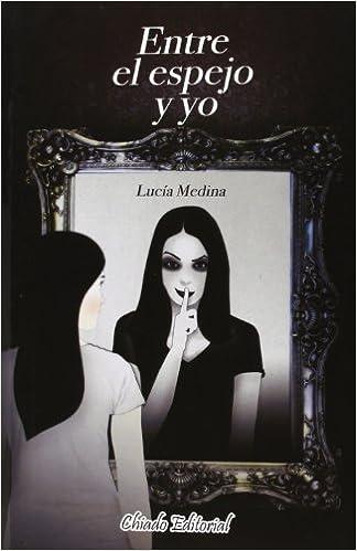 Entre el espejo y yo (Literatura Juvenil): Amazon.es: Lucía Medina: Libros