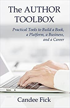 The Author Toolbox: Practical Tools to Build a Book, a Platform, a Business, and a Career by [Fick, Candee]