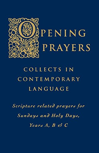 Opening Prayers: Collects in a Contemporary Language - Scripture Related Prayers for Sunday's and Holy Days, Years A, B and C by Hymns Ancient & Modern Ltd
