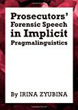 Prosecutors' Forensic Speech in Implicit Pragmalinguistics, Zyubina, Irina, 1443829617