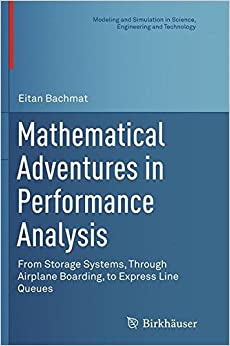 Book Mathematical Adventures in Performance Analysis: From Storage Systems, Through Airplane Boarding, to Express Line Queues (Modeling and Simulation in Science, Engineering and Technology)