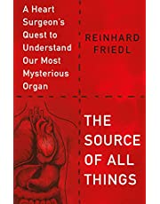 The Source of All Things: A Heart Surgeon's Quest to Understand Our Most Mysterious Organ