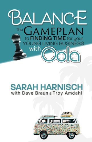Balance: The Gameplan to Finding Time for Your Young Living Business with Oola (Oola Find Balance In An Unbalanced World)