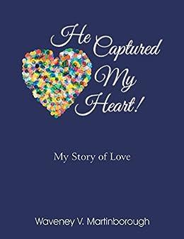 Amazon he captured my heart my story of love ebook waveney he captured my heart my story of love by martinborough waveney fandeluxe Gallery
