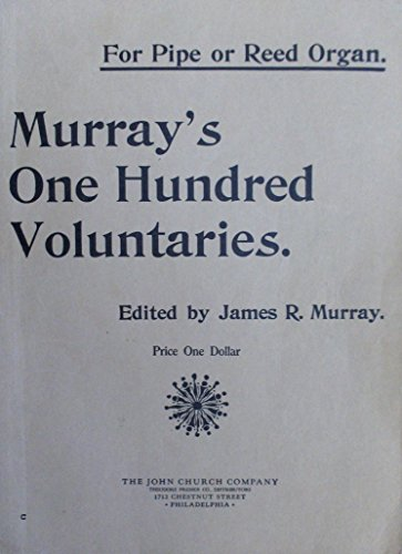 Murray's 100 Organ Voluntaries for Pipe or Reed Organ: A Special Collection of Easy and Tasteful Organ Music