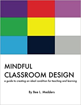 Mindful Classroom Design: A guide to creating an ideal condition for