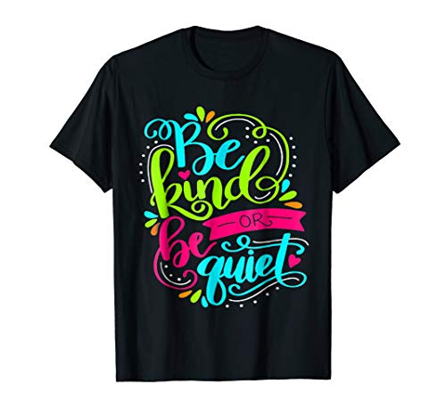 Be Kind Or Be Quiet Shirt Teacher Cute Saying T -
