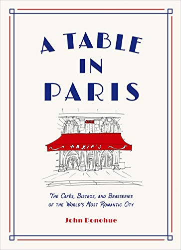 Book Cover: A Table in Paris: The Cafés, Bistros, andBrasseries of the World's Most Romantic City