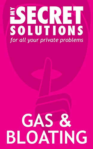 How to get rid of Gas and Bloating.: My Secret Solutions (Get Rid Of Bloating In An Hour)