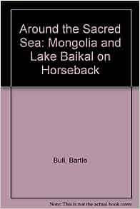 Around the Sacred Sea: Mongolia and Lake Baikal on