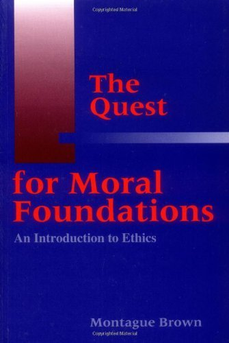 The Quest for Moral Foundations: An Introduction to Ethics by Brown, Montague(July 8, 1996) Paperback (Quest For Moral Foundations Brown compare prices)