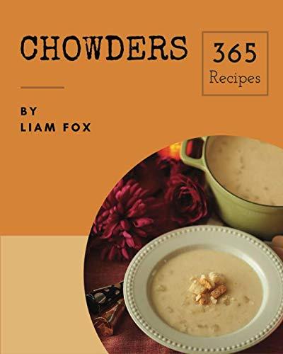 Chowders 365: Enjoy 365 Days With Amazing Chowder Recipes In Your Own Chowder...