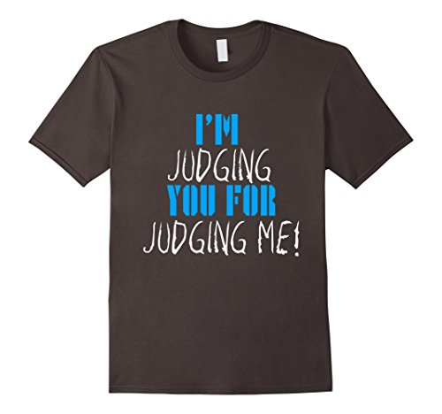 im-judging-you-for-judging-me-funny-sarcastic-tshirt