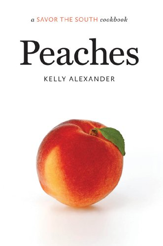 Peaches: a Savor the South® cookbook (Savor the South Cookbooks) by Kelly Alexander