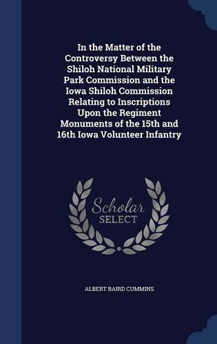 Download In the Matter of the Controversy Between the Shiloh National Military Park Commission and the Iowa Shiloh Commission Relating to Inscriptions Upon the ... of the 15th and 16th Iowa Volunteer Infantry PDF