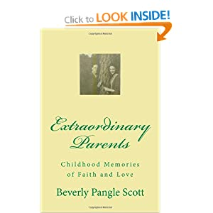 Extraordinary Parents: Childhood Memories of Faith and Love Beverly Pangle Scott and Mr. Gary Rogers Pangle
