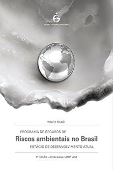 Programa de Seguros de Riscos Ambientais no Brasil: Estágio de Desenvolvimento Atual por [Polido, Walter]