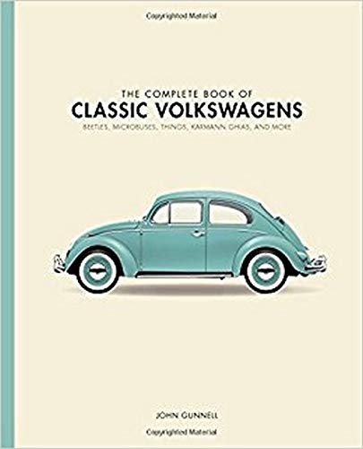 The Complete Book of Classic Volkswagens: Beetles, Microbuses, Karmann Ghias, and More