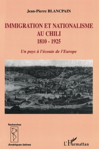 immigration-et-nationalisme-au-chili-1810-1925-un-pays-lcoute-de-leurope-french-edition