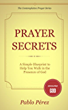 Prayer Secrets   A Simple Blueprint to Help You Walk in the Presence of God (The Contemplative Prayer Series Book 1)