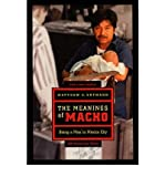 img - for [ { THE MEANINGS OF MACHO: BEING A MAN IN MEXICO CITY (ANNIVERSARY) } ] by Gutmann, Matthew Charles (AUTHOR) Oct-16-2006 [ Paperback ] book / textbook / text book