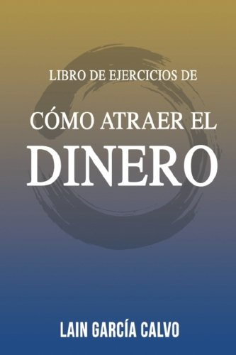 Como Atraer el Dinero - Libro de Ejercicios (Spanish Edition) [Lain Garcia Calvo] (Tapa Blanda)